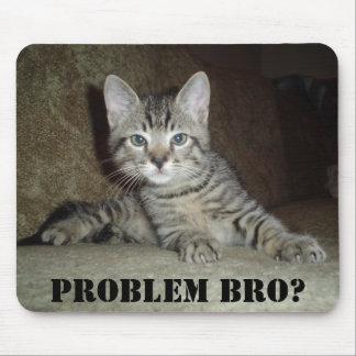 Problem Bro? Mouse pad