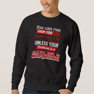 Problem Is A CARLISLE. Gift Birthday Sweatshirt