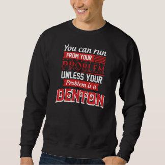 Problem Is A DENTON. Gift Birthday Sweatshirt