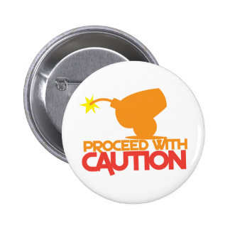 Proceed with CAUTION! bomb canon about to BLOW! 2 Inch Round Button
