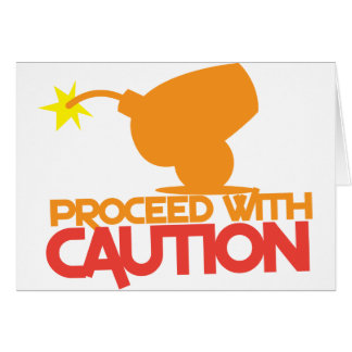 Proceed with CAUTION! bomb canon about to BLOW! Greeting Card