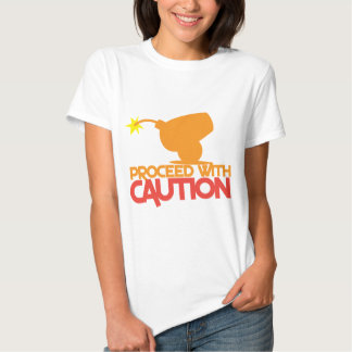 Proceed with CAUTION! bomb canon about to BLOW! T Shirt