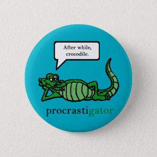Procrastigator (After While, Crocodile) 2 Inch Round Button