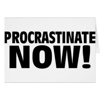 Procrastinate Now! Card