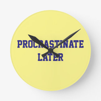 Procrastination Captions CUSTOMIZE Round Clock