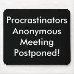 Procrastinators Anonymous Meeting Postponed! Mouse Pad