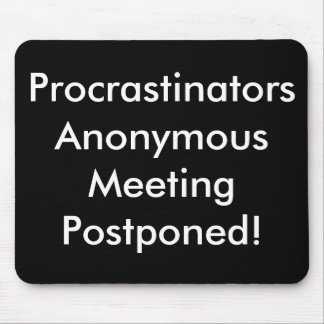 Procrastinators Anonymous Meeting Postponed! Mouse Pad