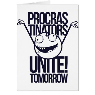 procrastinators unite tomorrow card