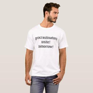 procrastinators unite! tomorrow! t-shirt