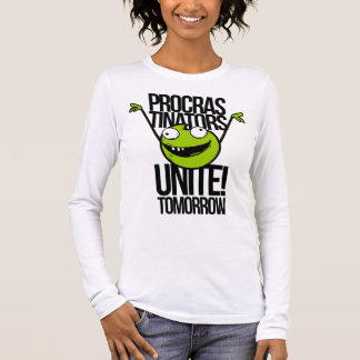 Procrastinators Unite!  Woman's Long Sleeve Tshirt