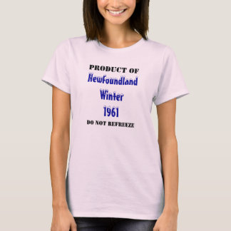 Product Of, Newfoundland Winter 1961, Do Not Re... T-Shirt