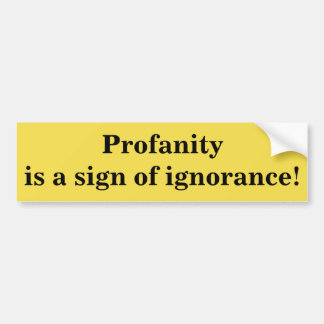 Profanity is a sign of ignorance bumper sticker