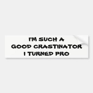 Profesional Procrastinator? Bumper Sticker