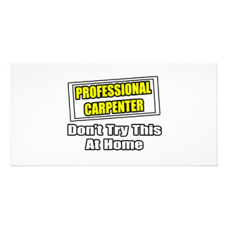 Professional Carpenter...Don't Try This At Home Picture Card