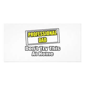 Professional Dad...Don't Try This At Home Photo Card Template