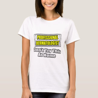 Professional Dermatologist...Don't Try at Home T-Shirt