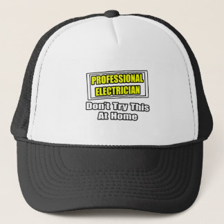 Professional Electrician...Don't Try This At Home Trucker Hat