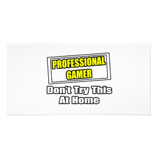 Professional Gamer...Don't Try This At Home Photo Cards