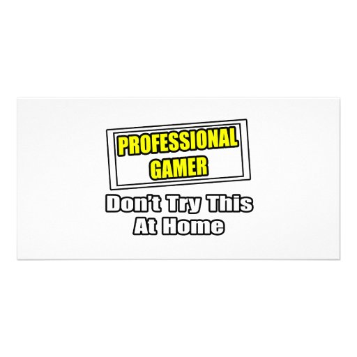 Professional Gamer...Don't Try This At Home Customized Photo Card