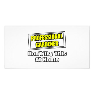 Professional Gardener...Don't Try This At Home Custom Photo Card