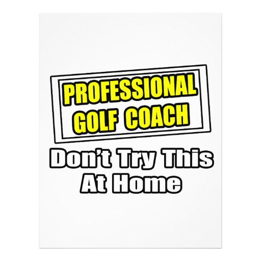Professional Golf Coach...Don't Try At Home Flyers