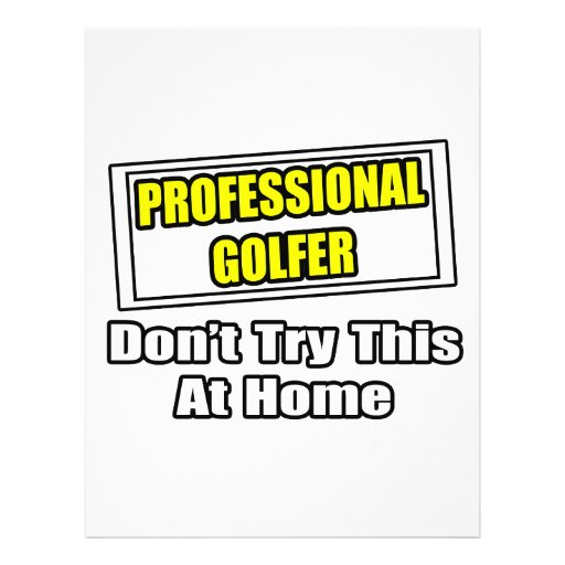 Professional Golfer...Don't Try This At Home Full Color Flyer