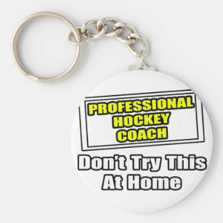 Professional Hockey Coach...Don't Try This Basic Round Button Keychain