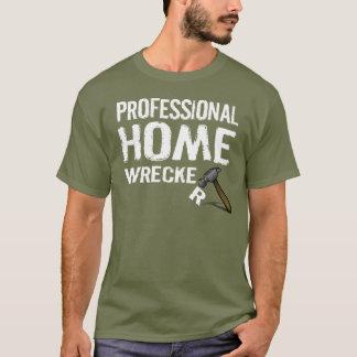 PROFESSIONAL HOME WRECKER T-Shirt