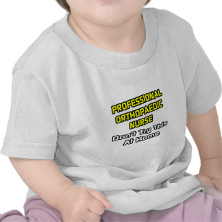 Professional Orthopaedic Nurse .. Joke Shirt