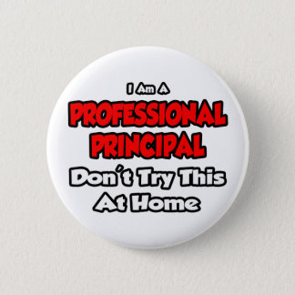 Professional Principal ... Don't Try This 2 Inch Round Button