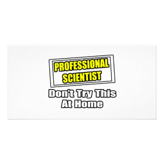 Professional Scientist Don t Try This At Home Photo Cards