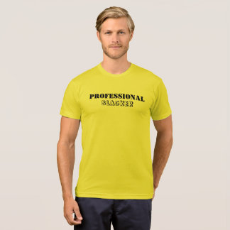 Professional Slacker - T Shirt
