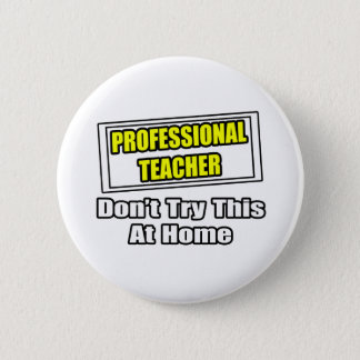 Professional Teacher...Don't Try This At Home 2 Inch Round Button