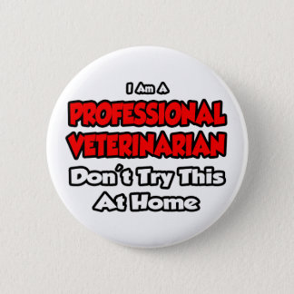 Professional Veterinarian ... Don't Try 2 Inch Round Button