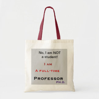 Professor, No, I am NOT a student! Tote Bag