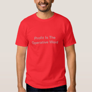 Profit Is The Operative Word Shirts