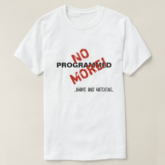 Programmed No More! Awake and watching...  T-shirt