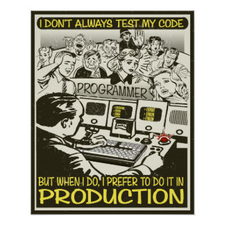 Programmer I don't always test my code Poster