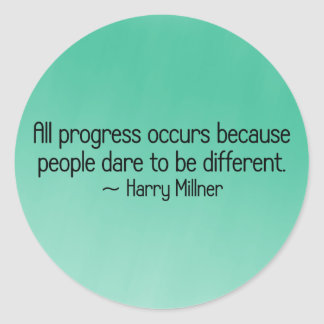 Progress occurs because people dare to be differen round sticker