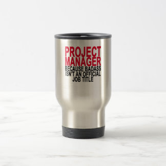 Project Manager - Badass T-Shirts . Travel Mug