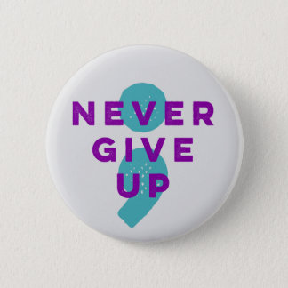Project Semicolon Never Give Up Suicide Prevention 2 Inch Round Button