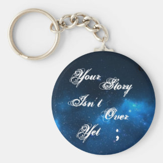 "Project Semicolon ""Your Story Isn't Over Yet"" Basic Round Button Keychain"