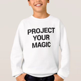 Project Your Magic Sweatshirt