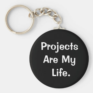 Projects Are My Life Keychain