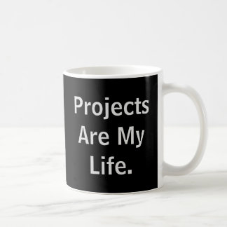 Projects Are My Life Stop By.. Funny Project Quote Classic White Coffee Mug