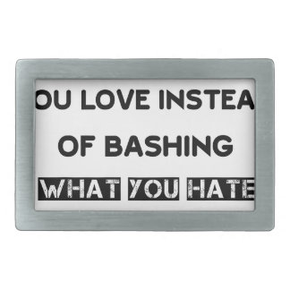 promote what you love instead of bashing what you belt buckles