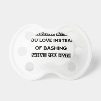 promote what you love instead of bashing what you pacifier