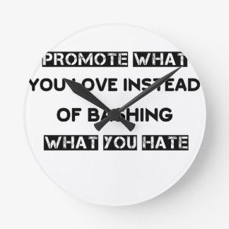 promote what you love instead of bashing what you round clock
