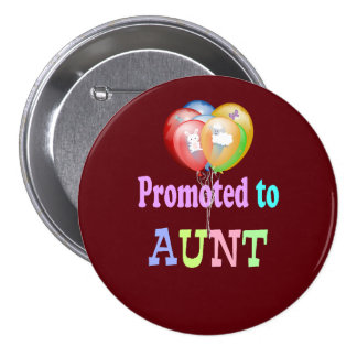 Promoted to Aunt, balloons celebration 3 Inch Round Button
