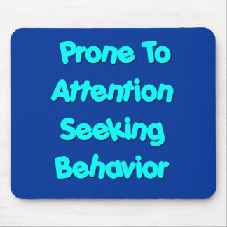 Prone To Attention Seeking Behavior Mouse Pad